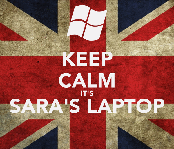 KEEP CALM IT'S SARA'S LAPTOP