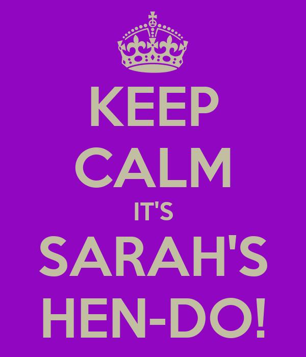 KEEP CALM IT'S SARAH'S HEN-DO!