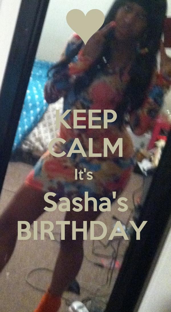 KEEP CALM It's  Sasha's BIRTHDAY