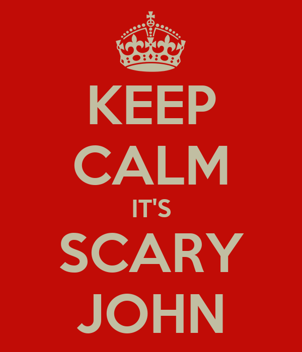 KEEP CALM IT'S SCARY JOHN