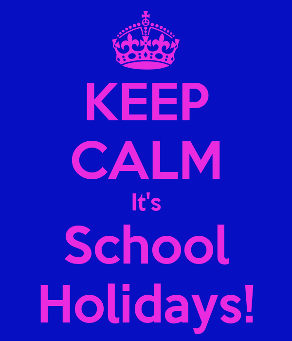 KEEP CALM It's School Holidays!