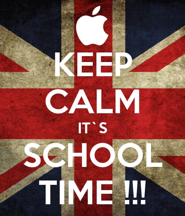 KEEP CALM IT`S SCHOOL TIME !!!