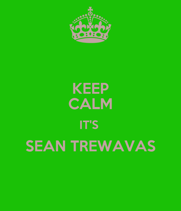 KEEP CALM IT'S  SEAN TREWAVAS