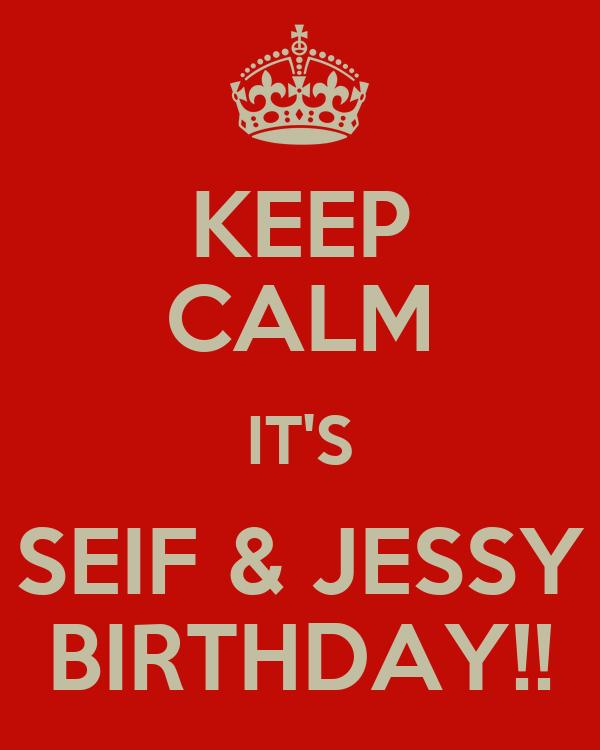 KEEP CALM IT'S SEIF & JESSY BIRTHDAY!!