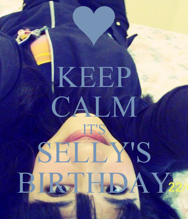 KEEP CALM IT'S SELLY'S BIRTHDAY