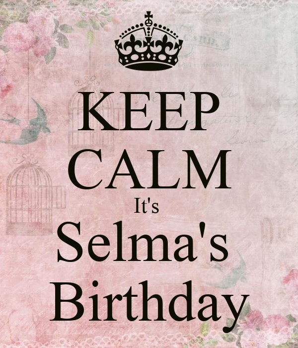 KEEP CALM It's  Selma's  Birthday