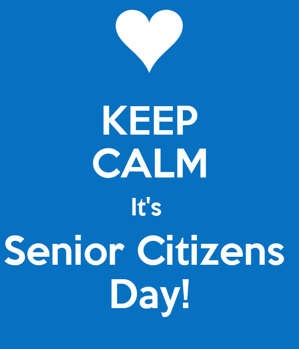KEEP CALM It's  Senior Citizens  Day!
