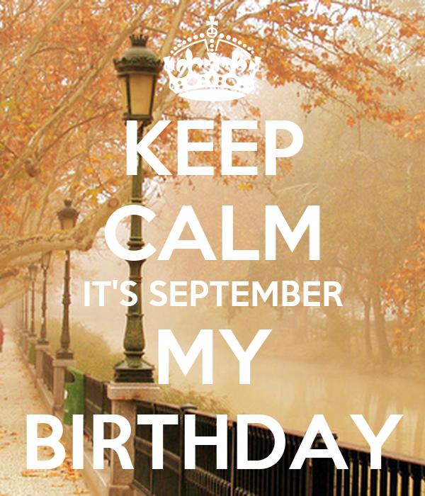 KEEP CALM ITu0027S SEPTEMBER MY BIRTHDAY