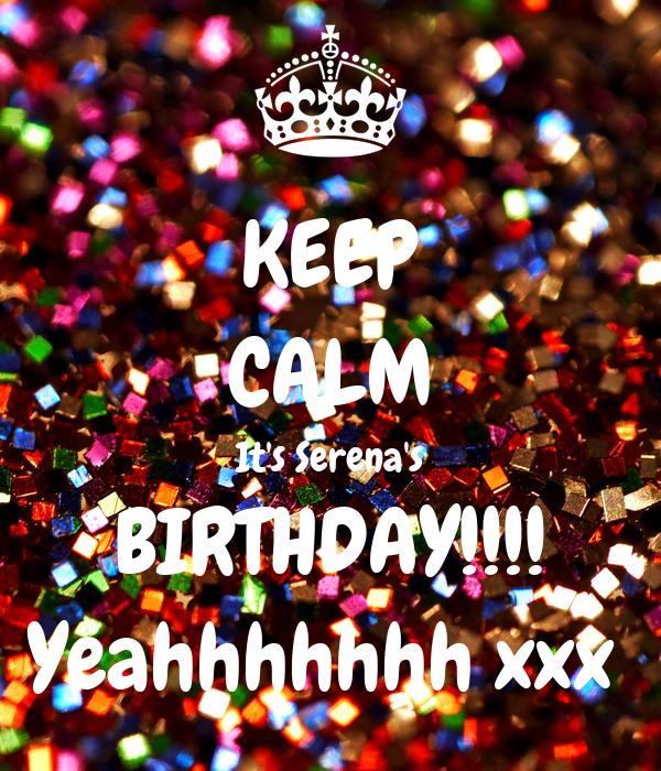 KEEP CALM It's Serena's BIRTHDAY!!!! Yeahhhhhhh xxx