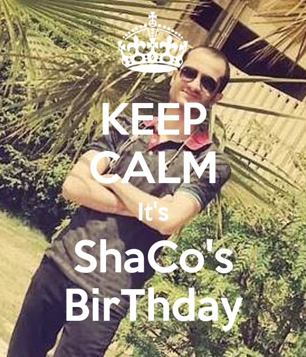 KEEP CALM It's ShaCo's BirThday