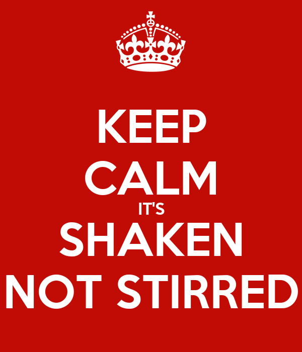 KEEP CALM IT'S SHAKEN NOT STIRRED