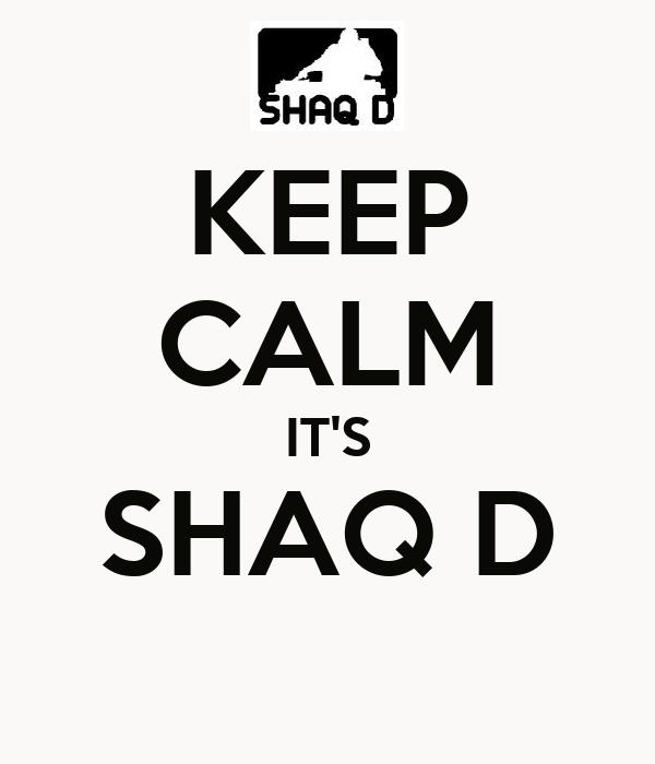 KEEP CALM IT'S SHAQ D