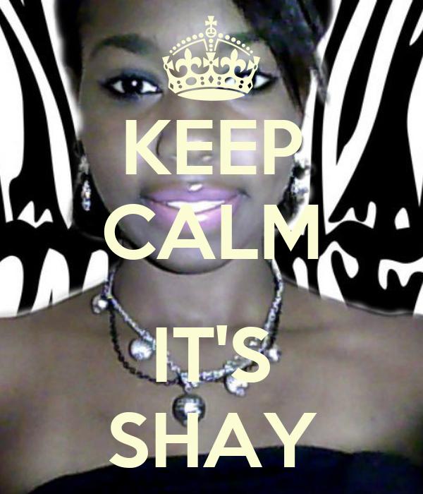 KEEP CALM  IT'S SHAY