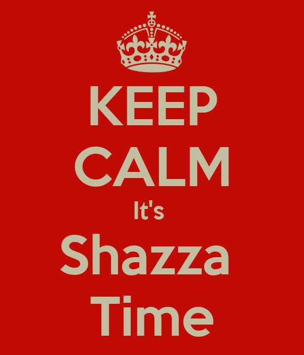 KEEP CALM It's  Shazza  Time