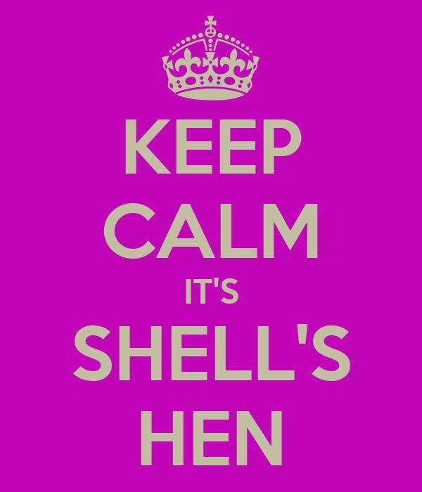 KEEP CALM IT'S SHELL'S HEN