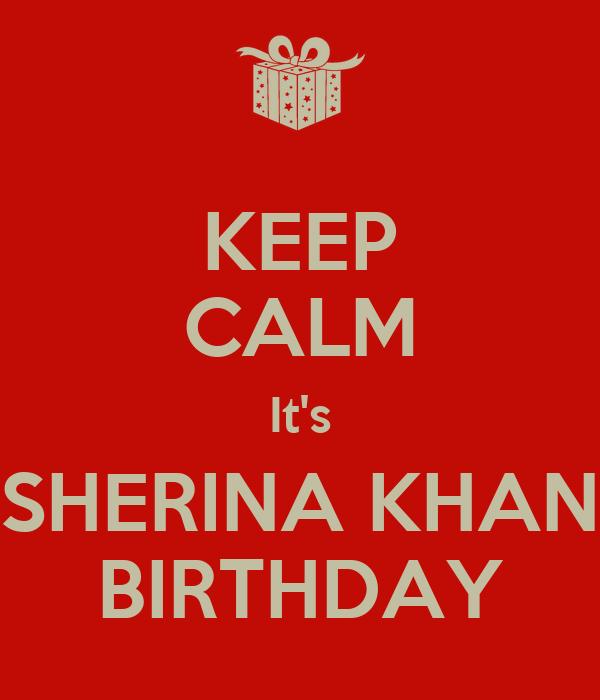 KEEP CALM It's SHERINA KHAN BIRTHDAY