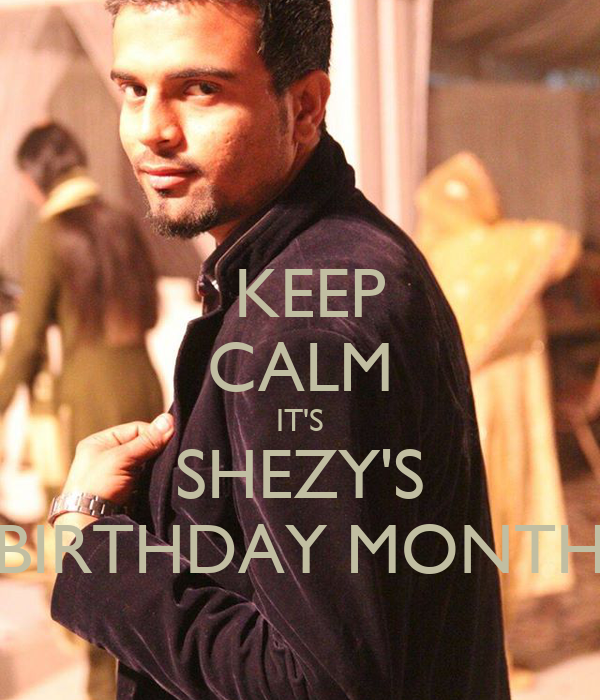 KEEP CALM IT'S SHEZY'S BIRTHDAY MONTH