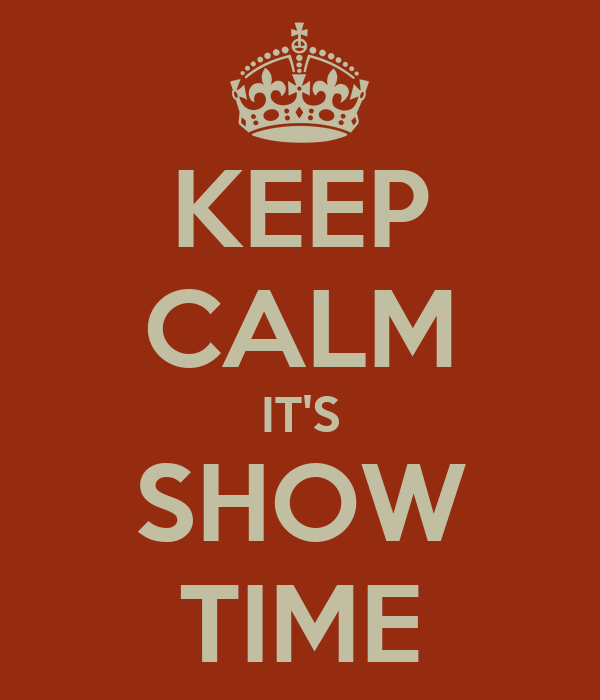 KEEP CALM IT'S SHOW TIME