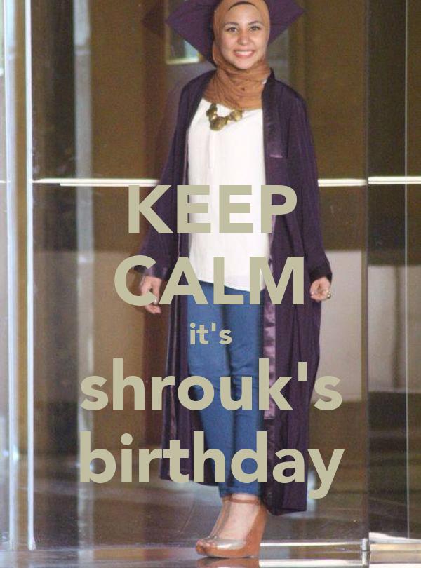 KEEP CALM it's shrouk's birthday