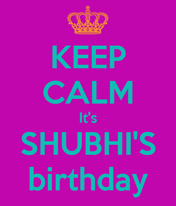 KEEP CALM It's SHUBHI'S birthday