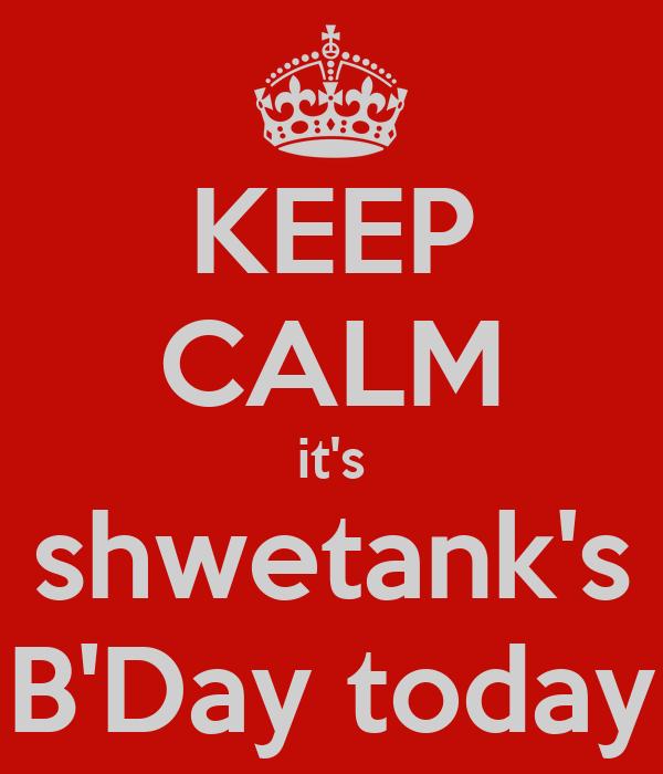 KEEP CALM it's shwetank's B'Day today