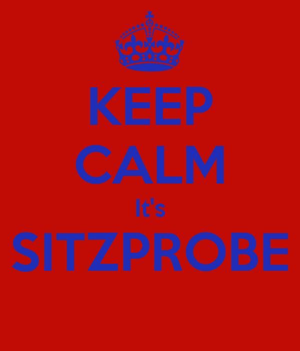KEEP CALM It's SITZPROBE