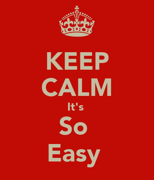 KEEP CALM It's  So  Easy