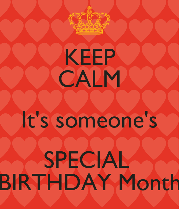 KEEP CALM It's someone's SPECIAL  BIRTHDAY Month