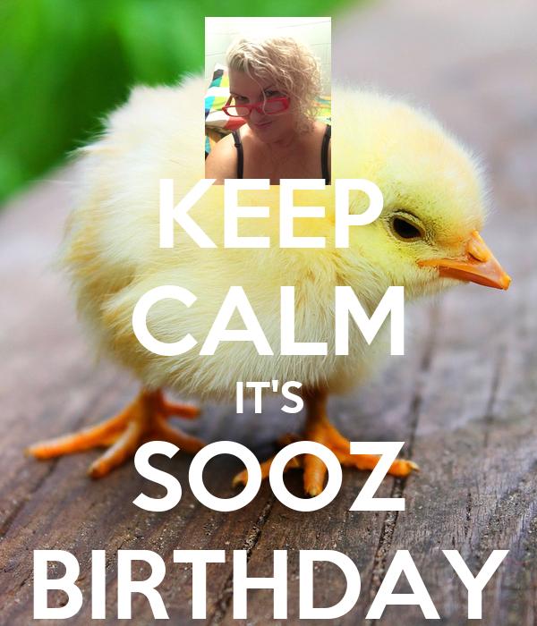 KEEP CALM IT'S SOOZ BIRTHDAY