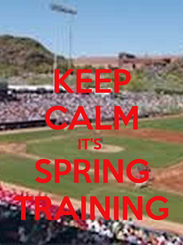 KEEP CALM IT'S  SPRING TRAINING