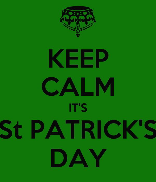 KEEP CALM IT'S St PATRICK'S DAY