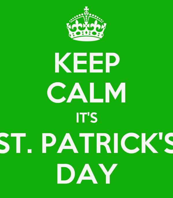 KEEP CALM IT'S ST. PATRICK'S DAY