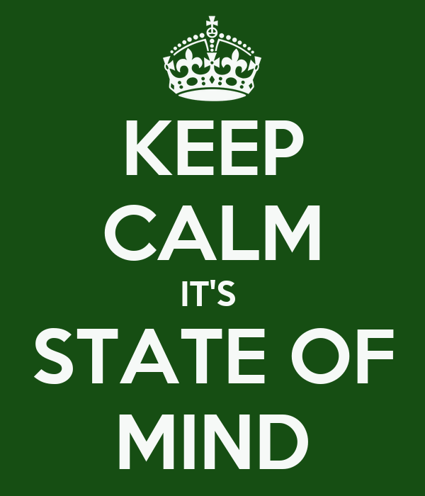 KEEP CALM IT'S  STATE OF MIND