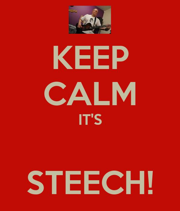 KEEP CALM IT'S  STEECH!
