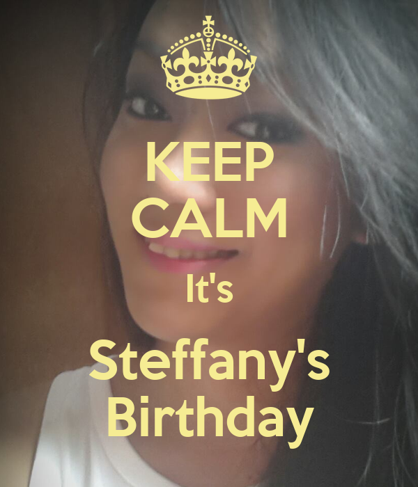 KEEP CALM It's Steffany's Birthday