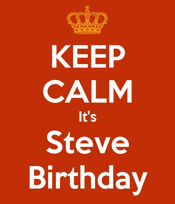KEEP CALM It's Steve Birthday