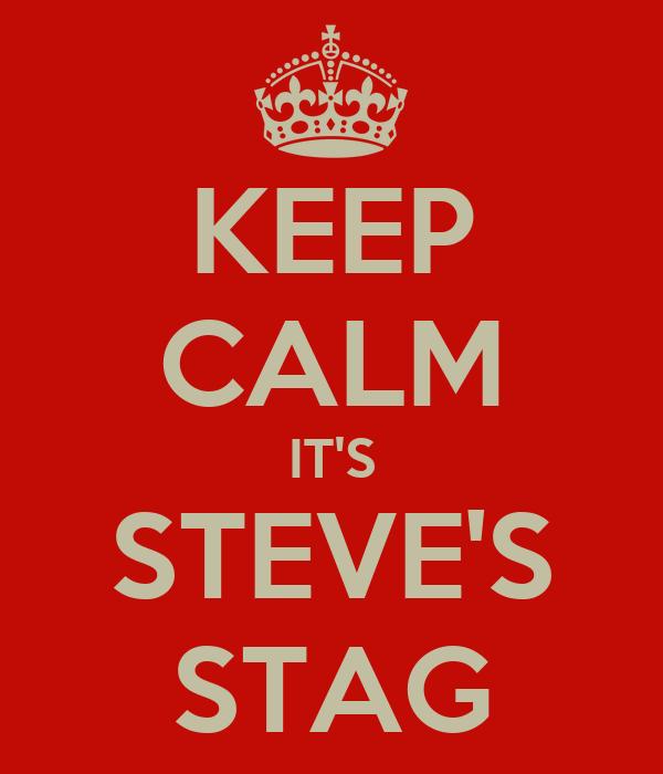 KEEP CALM IT'S STEVE'S STAG