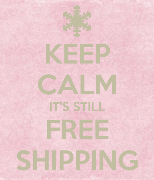 KEEP CALM IT'S STILL FREE SHIPPING