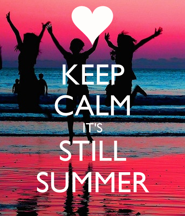 KEEP CALM IT'S STILL SUMMER