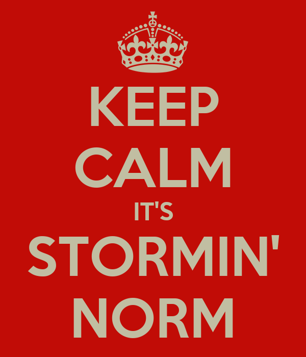 KEEP CALM IT'S STORMIN' NORM
