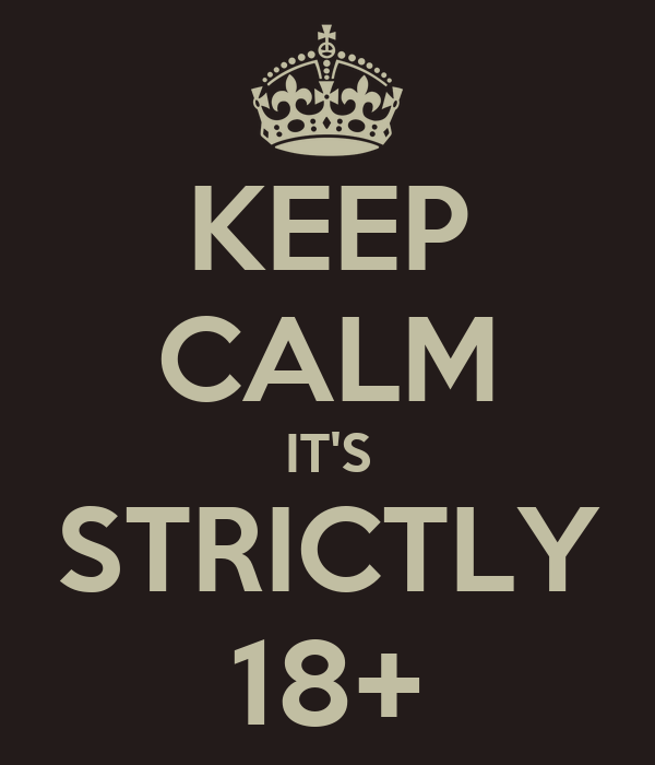 KEEP CALM IT'S STRICTLY 18+
