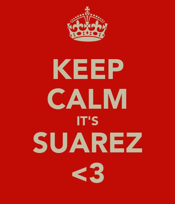 KEEP CALM IT'S SUAREZ <3