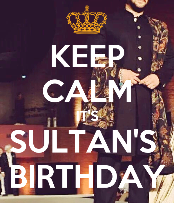 KEEP CALM IT'S SULTAN'S  BIRTHDAY