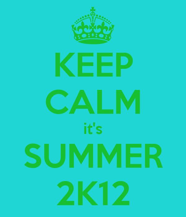 KEEP CALM it's SUMMER 2K12