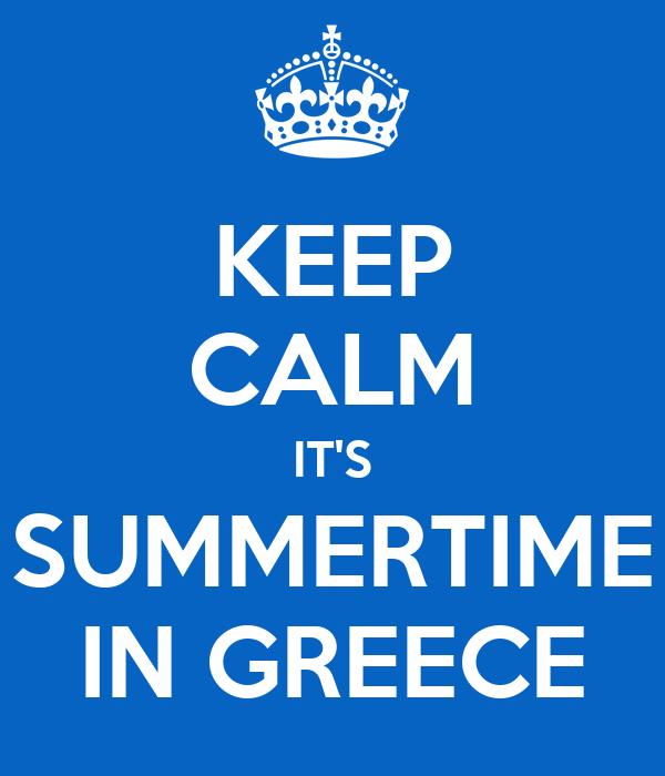KEEP CALM IT'S SUMMERTIME IN GREECE