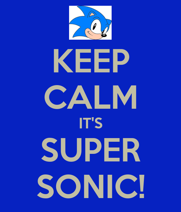 KEEP CALM IT'S SUPER SONIC!