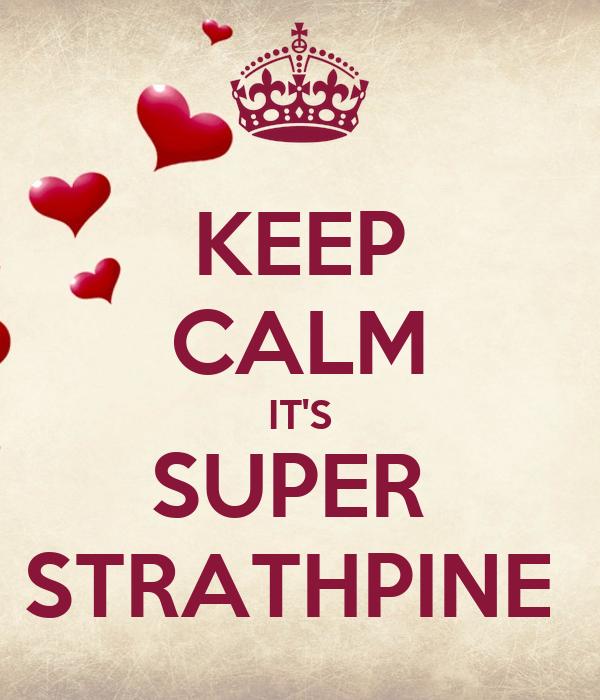KEEP CALM IT'S SUPER  STRATHPINE
