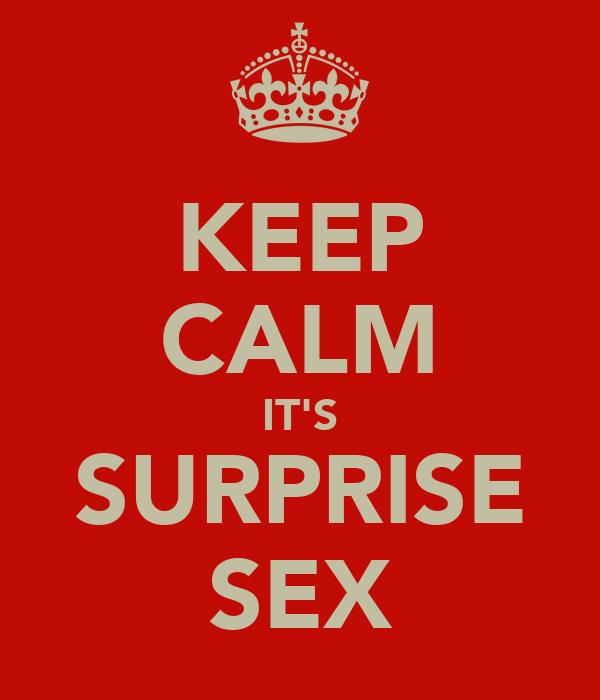 KEEP CALM IT'S SURPRISE SEX