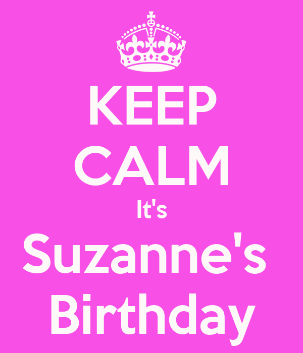 KEEP CALM It's Suzanne's  Birthday