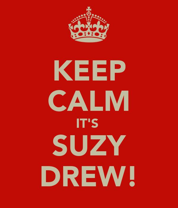 KEEP CALM IT'S  SUZY DREW!